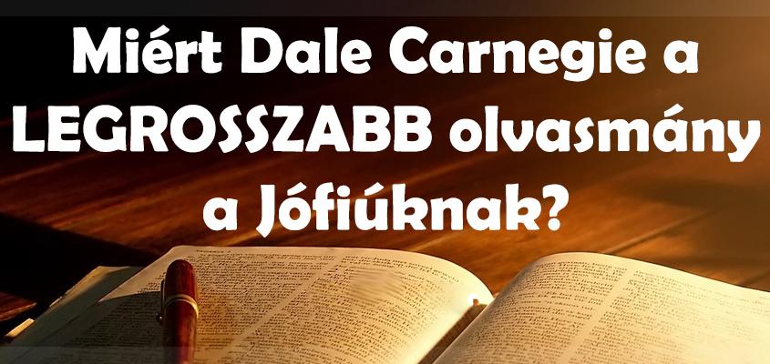 Miért Dale Carnegie a LEGROSSZABB olvasmány a Jófiúknak?