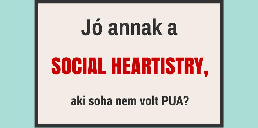 A Social Heartistry jó annak, aki soha nem volt PUA?